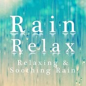 Rain Relax - Relaxing & Soothing Rain Songs