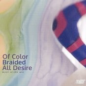 Eric Moe: Of Color Braided All Desire Songs