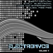 Electronycs Vol.7, 20th Century Early Electronic, Noise And Experimental Music. 1920-1960 Songs