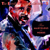 Too Marvelous For Words - The Erroll Garner Collection Songs