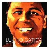 Lucho Gatica Ahora Y Siempre Songs