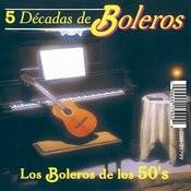 Los Boleros De Los 50's Songs