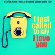 I Just Called To Say I Love You Songs