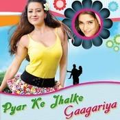 Pyar Ke Jhalke Gaagariya Songs