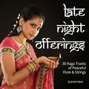 Late Night Offerings (30 Raga Tracks Of Peaceful Flute & Strings For Massage) Songs