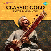 Classic Gold - Pandit Ravi Shankar Songs