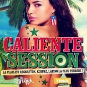 Caliente Session (La playlist Reggaeton, Kuduro, Latino la plus torride !) Songs