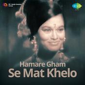 Hamare Gham Se Mat Khelo Songs