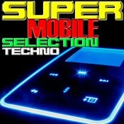 Super Mobile Selection Techno Songs