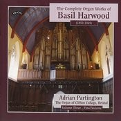 Complete Organ Works Of Basil Harwood - Vol 3 - The Organ Of Clifton College, Bristol Songs