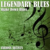 Legendary Blues - Shake Down Blues Songs