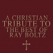 A Christian Tribute To The Best Of Ray Boltz Songs