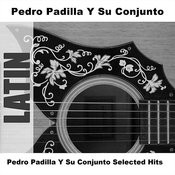 Pedro Padilla Y Su Conjunto Selected Hits Songs