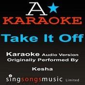 Take It Off (Originally Performed By K$sha) [Audio Karaoke Version] Songs