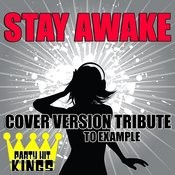 Stay Awake (Cover Version Tribute To Example) Songs