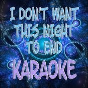 I Don't Want This Night To End (Karaoke) Songs