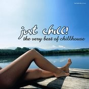 Just Chill! The Very Best Of Chillhouse Songs