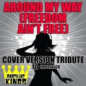 Around My Way (Freedom Ain't Free) [Cover Version Tribute To Lupe Fiasco] Songs