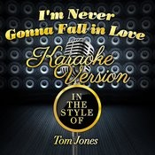 I'm Never Gonna Fall In Love (In The Style Of Tom Jones) [Karaoke Version] - Single Songs