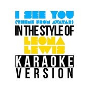 I See You (Theme From Avatar) [In The Style Of Leona Lewis] [Karaoke Version] - Single Songs