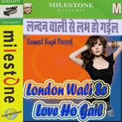 London Wali Se Love Ho Gail  Songs