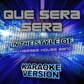 Que Sera Sera (In The Style Of Hermes House Band) [Karaoke Version] - Single Songs