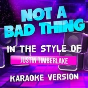 Not A Bad Thing (In The Style Of Justin Timberlake) [Karaoke Version] - Single Songs