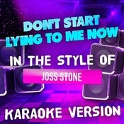 Don't Start Lying To Me Now (In The Style Of Joss Stone) [Karaoke Version] - Single Songs