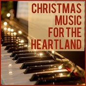 Christmas Music For The Heartland: Beautiful Heartwarming Piano Christmas Song Classics Featuring Silent Night, Away In A Manger, The First Noel, What Child Is This, Silver Bells, & More! Songs