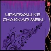 Uparwali Ke Chakkar Mein Songs