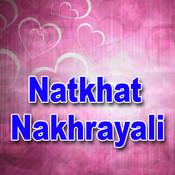 Natkhat Nakhrayali Songs