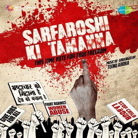 Sarfaroshi Ki Tamanna - This Time Vote for True Freedom