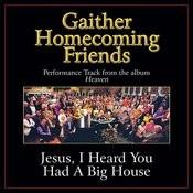 Jesus, I Heard You Had a Big House Performance Tracks Songs