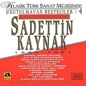 Sadettin Kaynak - Klasik Türk Sanat Müziginde Unutulmayan Besteciler 4 (The Unforgettable Composers Of Turkish Music) Songs