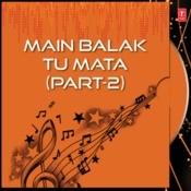 Main Balak Tu Mata Part-2 Songs