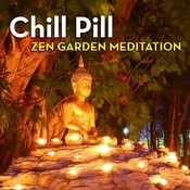 Chill Pill: Zen Garden Meditation Songs