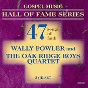 Gospel Music Hall Of Fame Series - Wally Fowler And The Oak Ridge Boys Quartet - 47 Songs Of Faith Songs