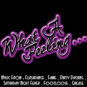 What A Feeling... Music From: Flashdance / Fame / Dirty Dancing / Saturday Night Fever / Footloose / Grease Songs