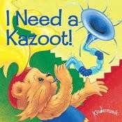 I Need A Kazoot! Songs