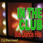 In The Club - 80s Dance Hits - Dj Remixed Songs
