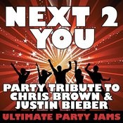 Next 2 You (Party Tribute To Chris Brown & Justin Bieber) Songs