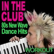 In The Club - 80s New Wave Dance Hits - Workout Songs