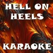 Hell On Heels (In The Style Of Pisto Annies) (Karaoke) Songs