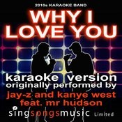 Why I Love You (Originally Performed By Jay-Z And Kanye West Feat. Mr Hudson) [Audio Karaoke Version] Songs