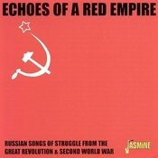 Echoes Of A Red Empire: Russian Songs Of Strgle Form The Great Revolution & Second World War Songs
