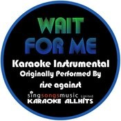 Wait For Me (Originally Performed By Rise Against) [Instrumental Version] Songs