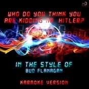 Who Do You Think You Are Kidding Mr. Hitler? (In The Style Of Bud Flanagan) [Karaoke Version] - Single Songs