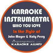 Who You Love (In The Style Of John Mayer & Katy Perry) [Karaoke Instrumental Version] - Single Songs