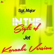 Sgt. Major (In The Style Of Jet) [Karaoke Version] Song