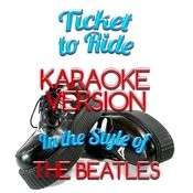 Ticket To Ride (In The Style Of The Beatles) [Karaoke Version] - Single Songs